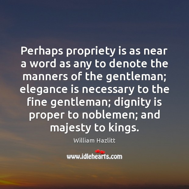 Perhaps propriety is as near a word as any to denote the Dignity Quotes Image