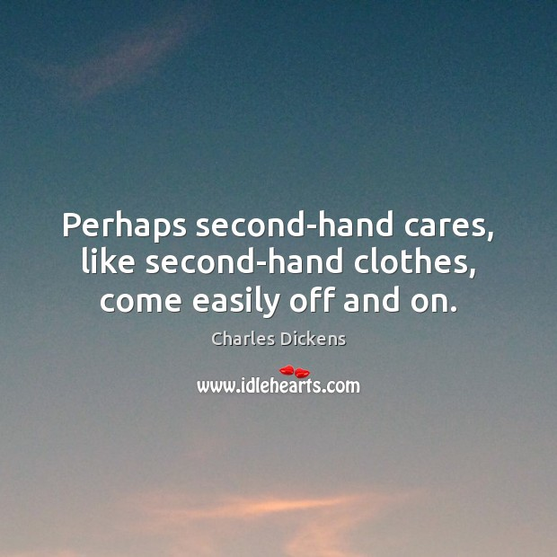 Image, Perhaps second-hand cares, like second-hand clothes, come easily off and on.