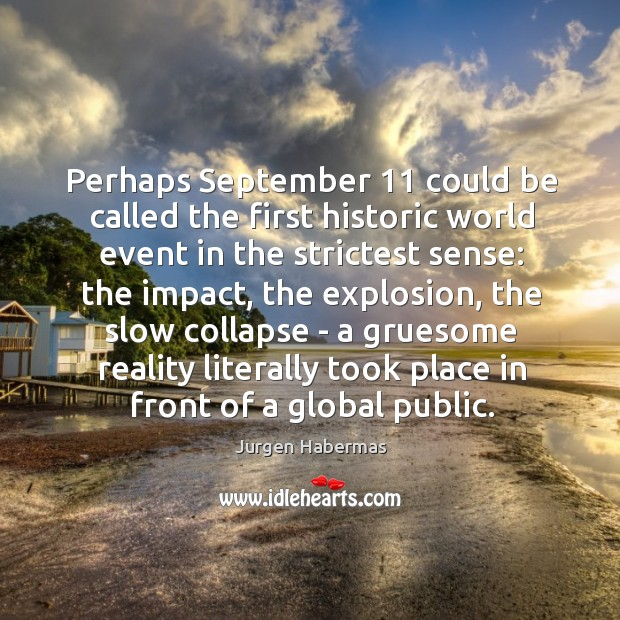 Perhaps September 11 could be called the first historic world event in the Jurgen Habermas Picture Quote
