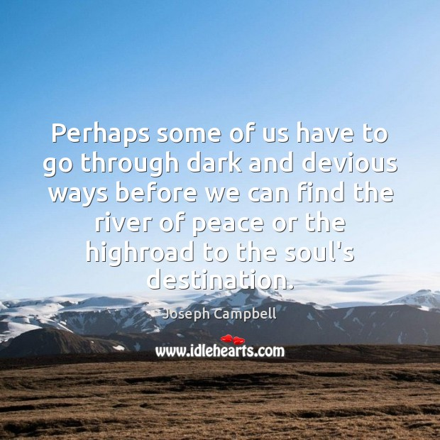 Perhaps some of us have to go through dark and devious ways Joseph Campbell Picture Quote
