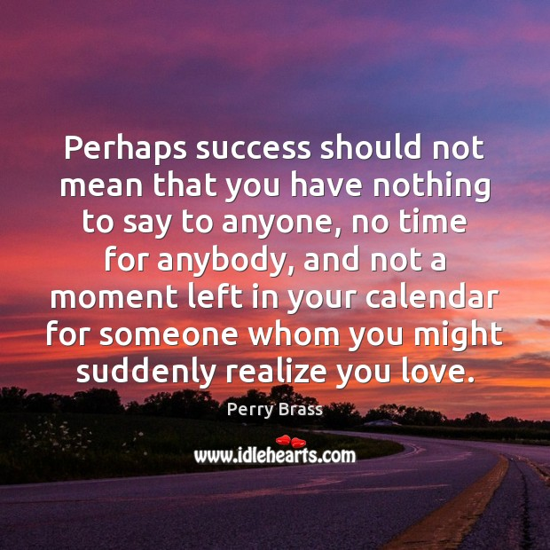 Perhaps success should not mean that you have nothing to say to Perry Brass Picture Quote