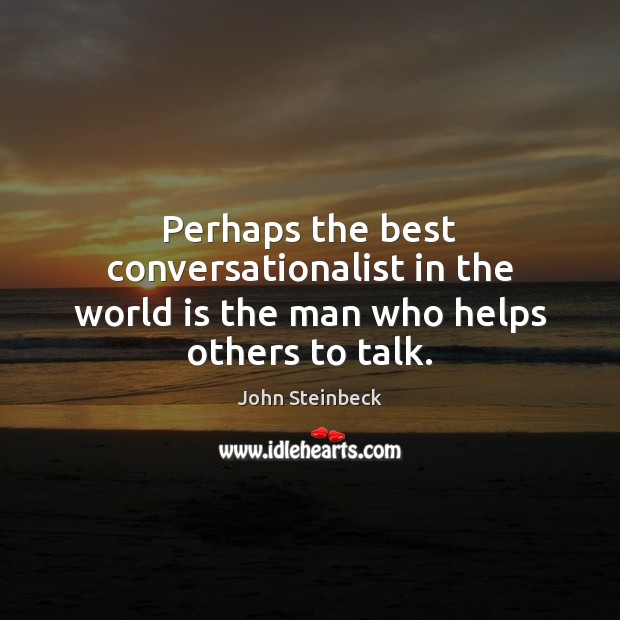 Image, Perhaps the best conversationalist in the world is the man who helps others to talk.