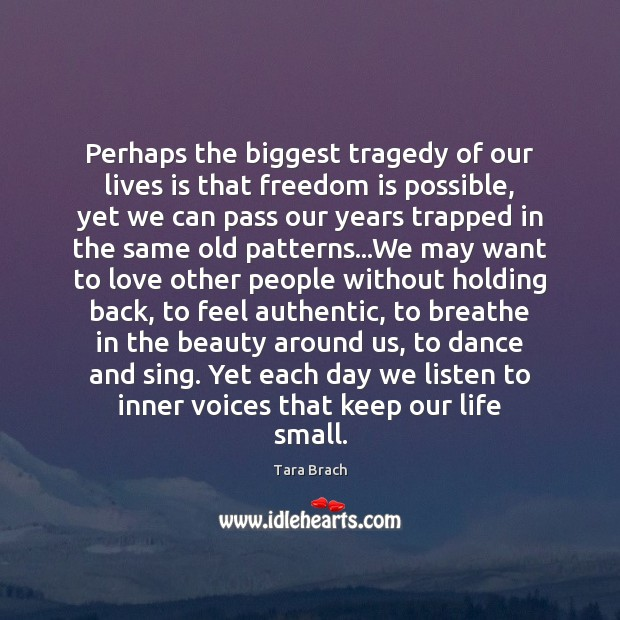 Perhaps the biggest tragedy of our lives is that freedom is possible, Image