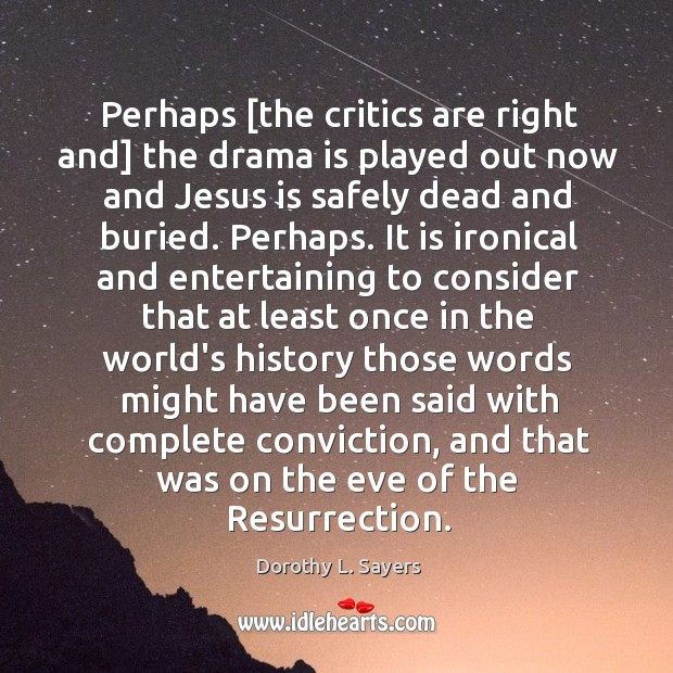 Perhaps [the critics are right and] the drama is played out now Image