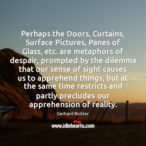 Image, Perhaps the Doors, Curtains, Surface Pictures, Panes of Glass, etc. are metaphors