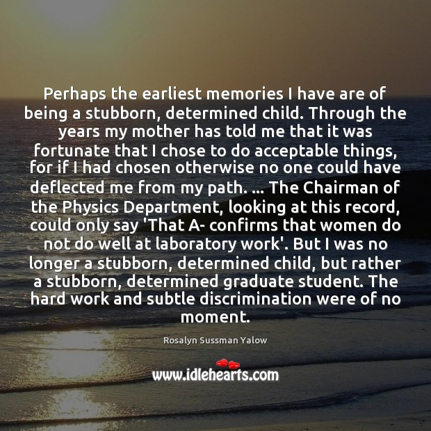 Image, Perhaps the earliest memories I have are of being a stubborn, determined