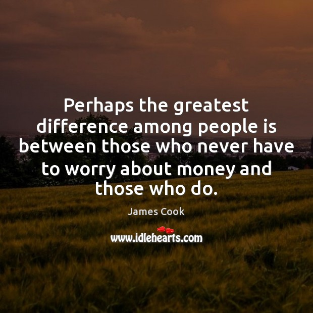 Perhaps the greatest difference among people is between those who never have James Cook Picture Quote