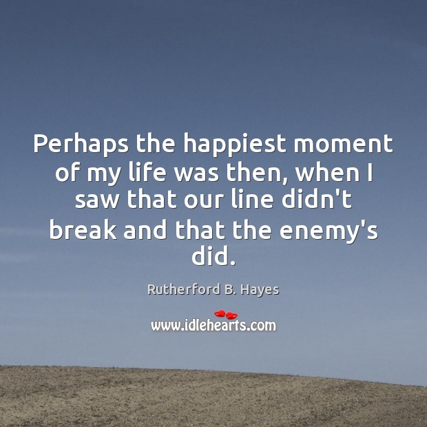 Perhaps the happiest moment of my life was then, when I saw Rutherford B. Hayes Picture Quote
