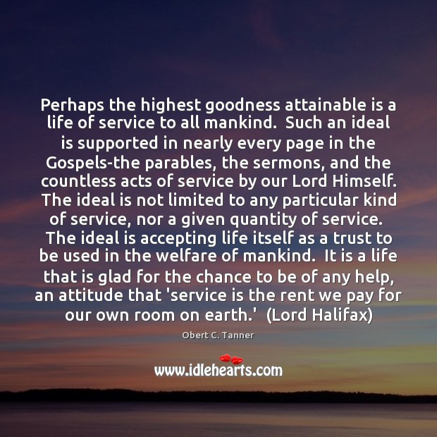 Perhaps the highest goodness attainable is a life of service to all Obert C. Tanner Picture Quote