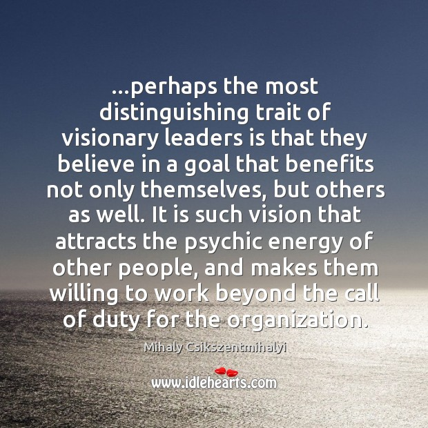 Image, …perhaps the most distinguishing trait of visionary leaders is that they believe