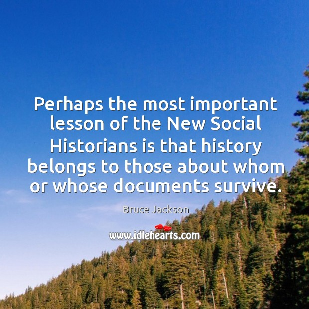Perhaps the most important lesson of the new social historians Image