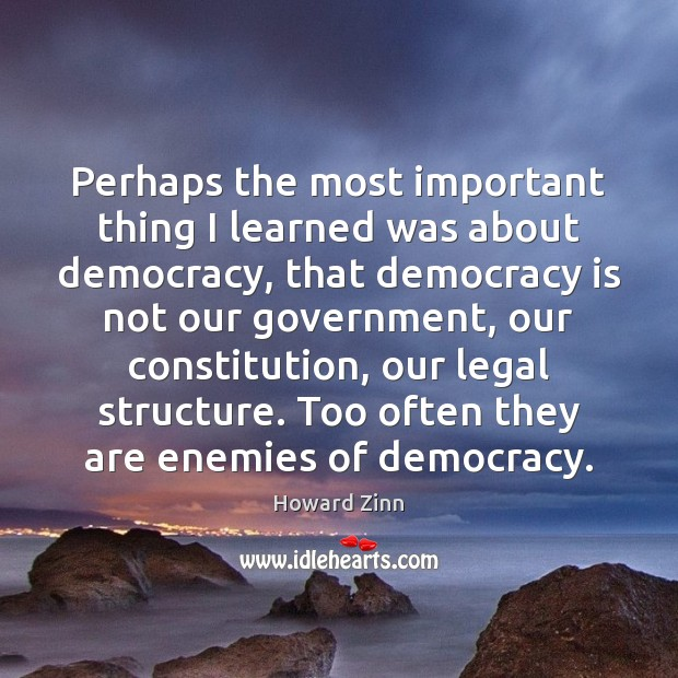 Perhaps the most important thing I learned was about democracy, that democracy Image