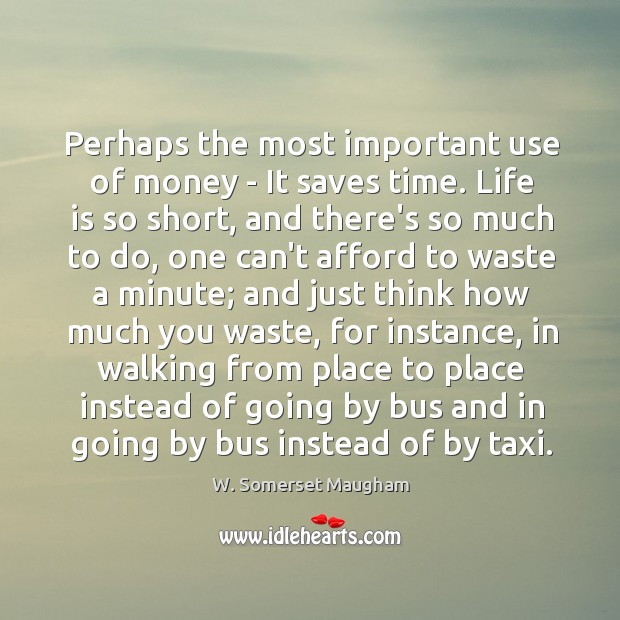 Perhaps the most important use of money – It saves time. Life Image