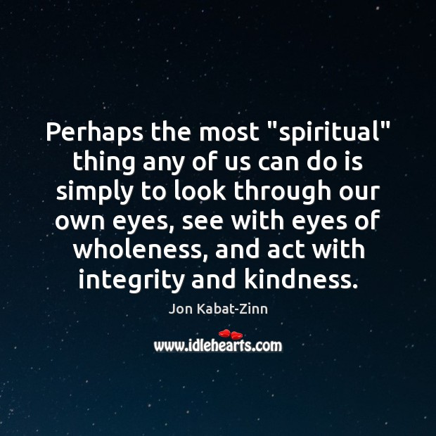 """Perhaps the most """"spiritual"""" thing any of us can do is simply Image"""