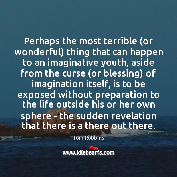 Perhaps the most terrible (or wonderful) thing that can happen to an Tom Robbins Picture Quote