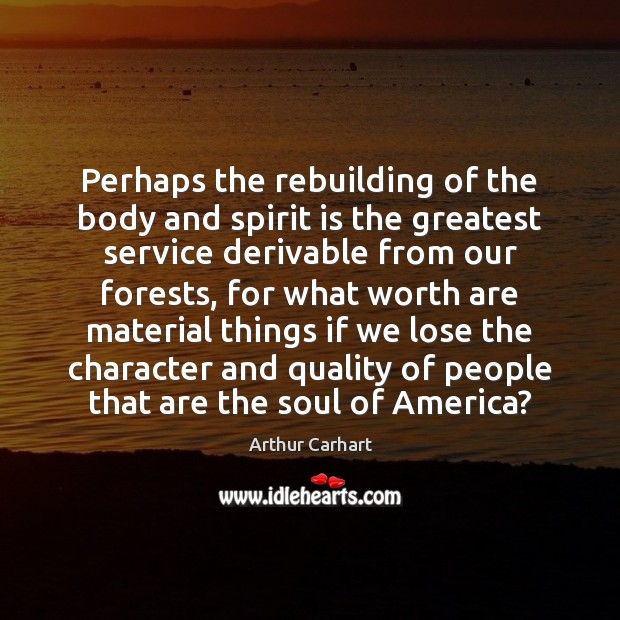 Image, Perhaps the rebuilding of the body and spirit is the greatest service