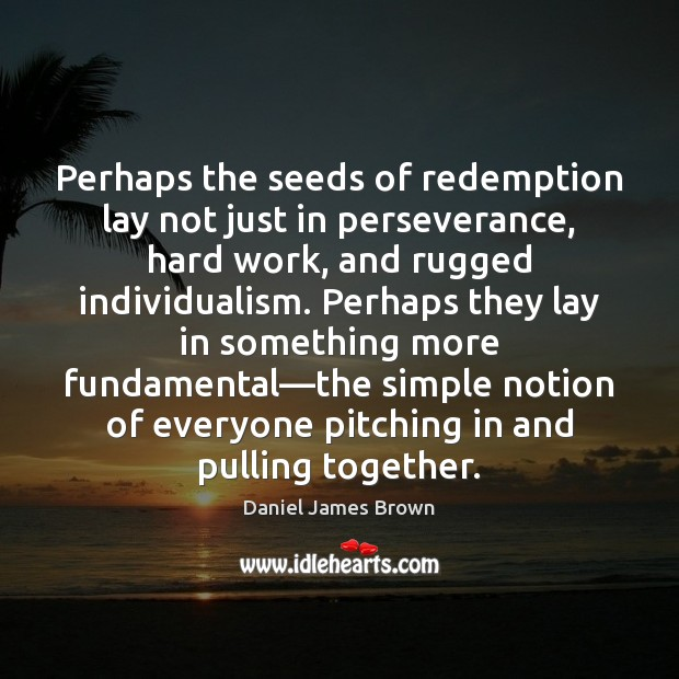 Perhaps the seeds of redemption lay not just in perseverance, hard work, Image