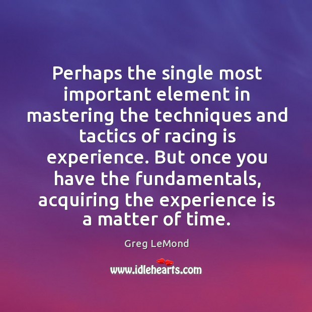 Perhaps the single most important element in mastering the techniques and tactics of Racing Quotes Image