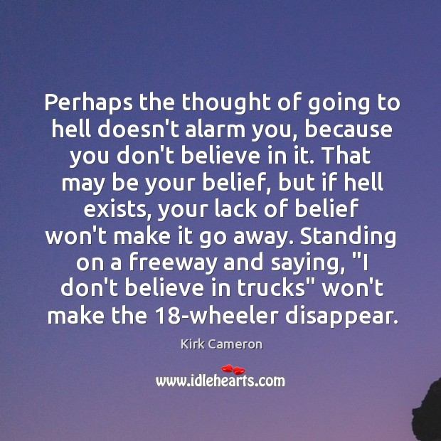 Perhaps the thought of going to hell doesn't alarm you, because you Image