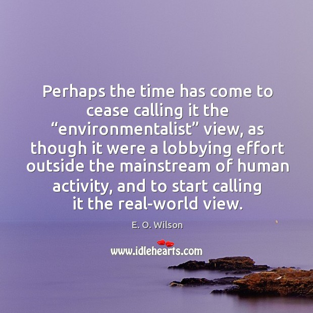"""Image, Perhaps the time has come to cease calling it the """"environmentalist"""" view"""