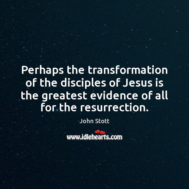 Perhaps the transformation of the disciples of Jesus is the greatest evidence Image