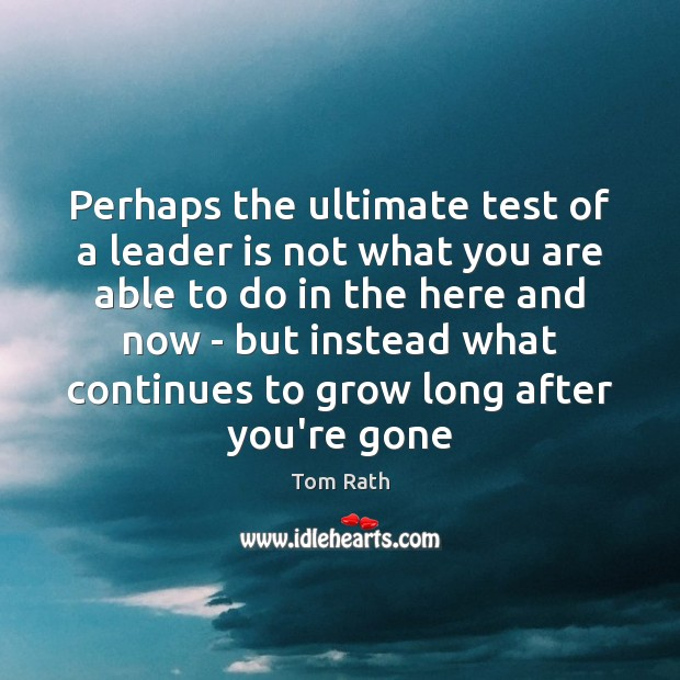 Perhaps the ultimate test of a leader is not what you are Image