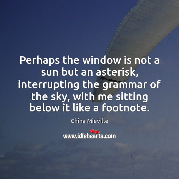 Perhaps the window is not a sun but an asterisk, interrupting the Image