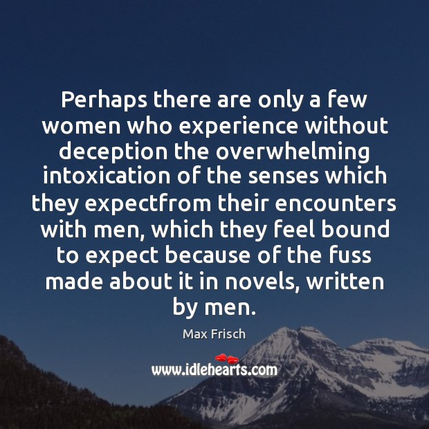 Perhaps there are only a few women who experience without deception the Max Frisch Picture Quote