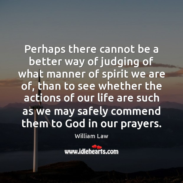 Perhaps there cannot be a better way of judging of what manner William Law Picture Quote