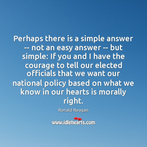 Perhaps there is a simple answer — not an easy answer — Ronald Reagan Picture Quote