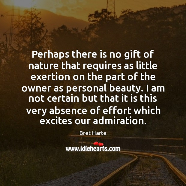 Image, Perhaps there is no gift of nature that requires as little exertion