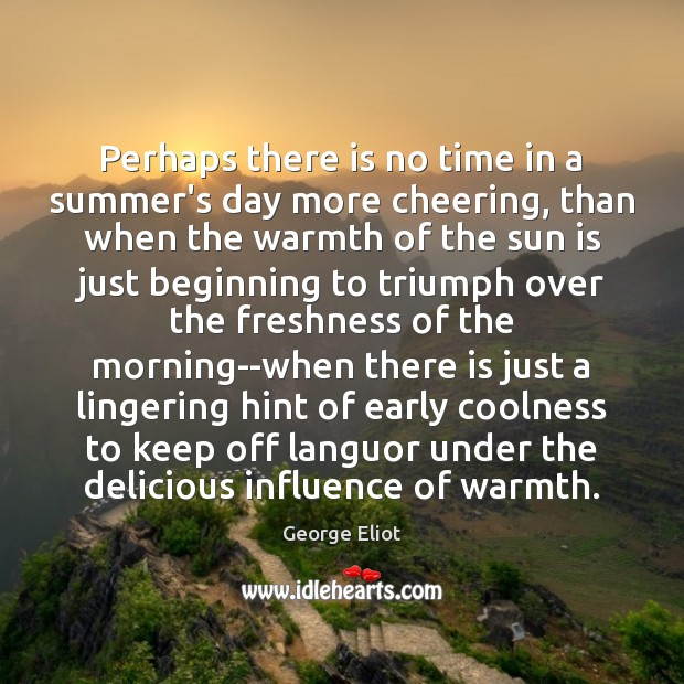Perhaps there is no time in a summer's day more cheering, than George Eliot Picture Quote