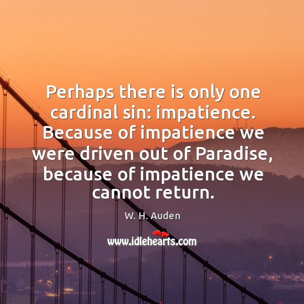 Image, Perhaps there is only one cardinal sin: impatience.