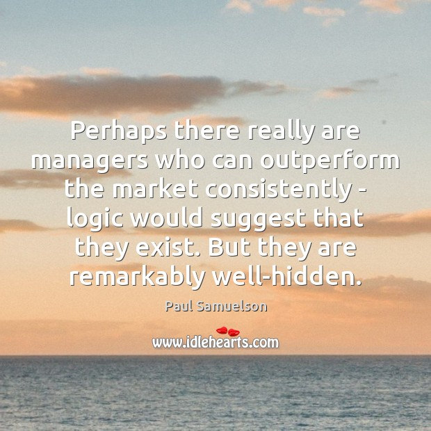 Perhaps there really are managers who can outperform the market consistently – Image