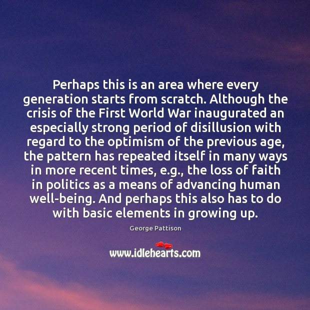 Perhaps this is an area where every generation starts from scratch. Although George Pattison Picture Quote