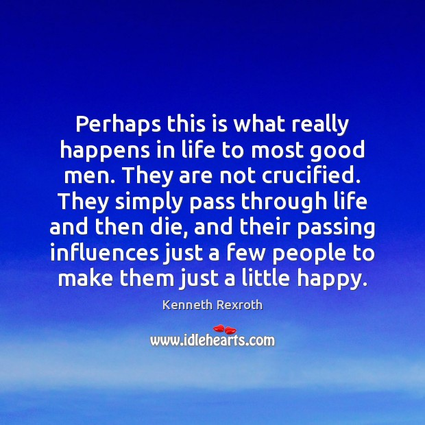Perhaps this is what really happens in life to most good men. Image