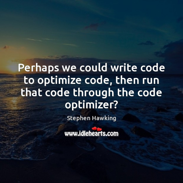 Image, Perhaps we could write code to optimize code, then run that code