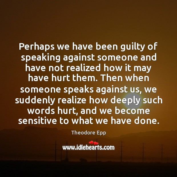 Perhaps we have been guilty of speaking against someone and have not Realize Quotes Image
