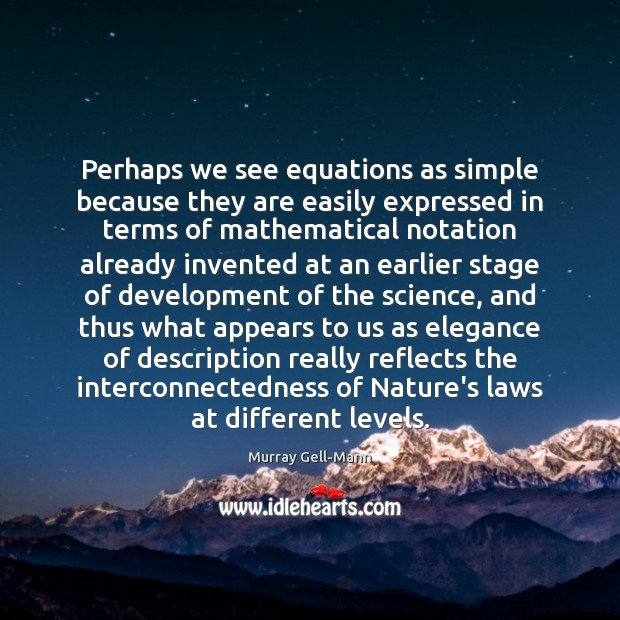 Perhaps we see equations as simple because they are easily expressed in Image