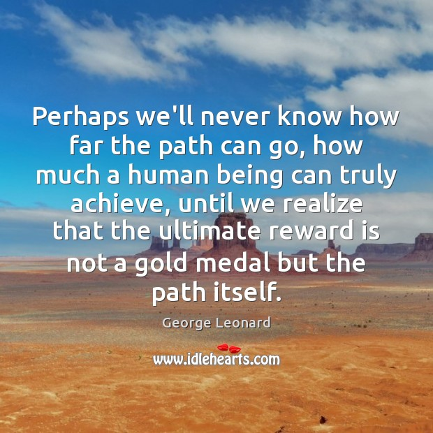 Perhaps we'll never know how far the path can go, how much Realize Quotes Image