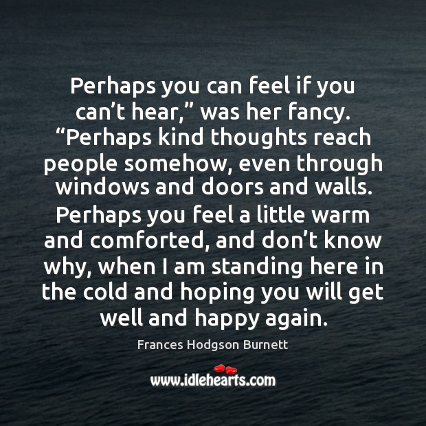 """Perhaps you can feel if you can't hear,"""" was her fancy. """" Frances Hodgson Burnett Picture Quote"""
