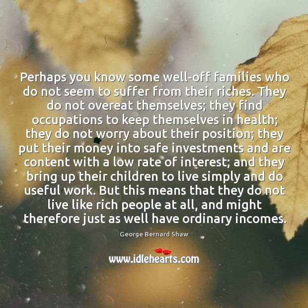 Perhaps you know some well-off families who do not seem to suffer Image