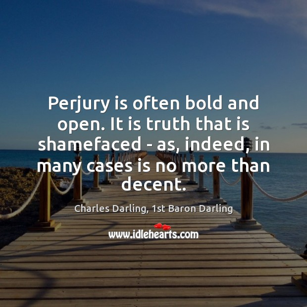 Perjury is often bold and open. It is truth that is shamefaced Image