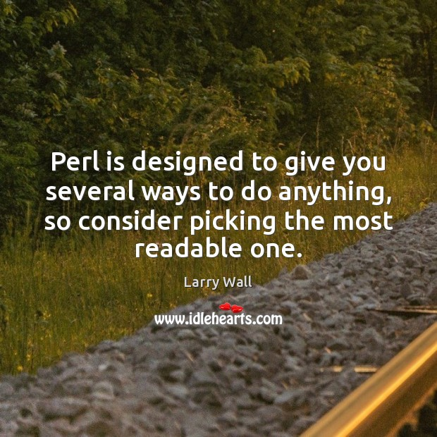 Perl is designed to give you several ways to do anything, so Larry Wall Picture Quote