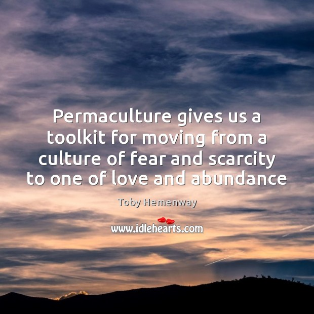 Permaculture gives us a toolkit for moving from a culture of fear Toby Hemenway Picture Quote