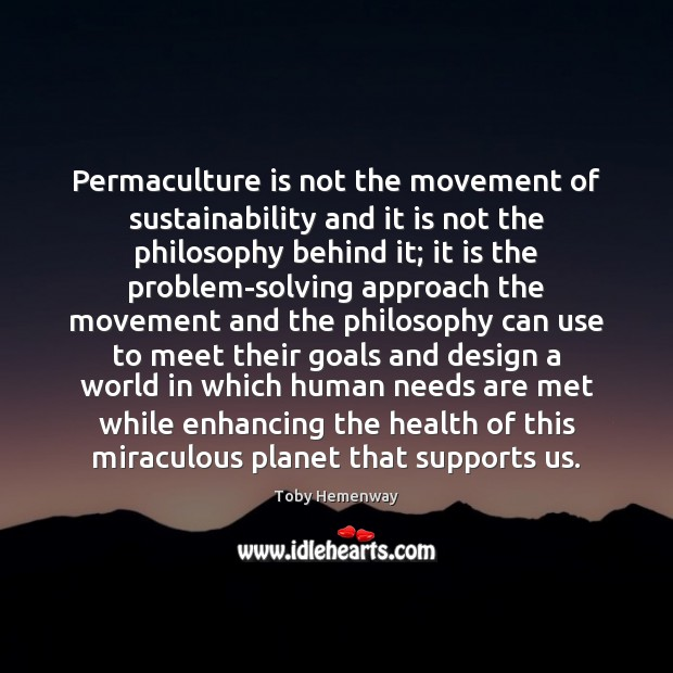 Permaculture is not the movement of sustainability and it is not the Toby Hemenway Picture Quote