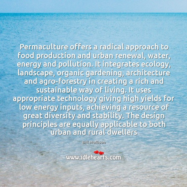 Permaculture offers a radical approach to food production and urban renewal, water, Bill Mollison Picture Quote