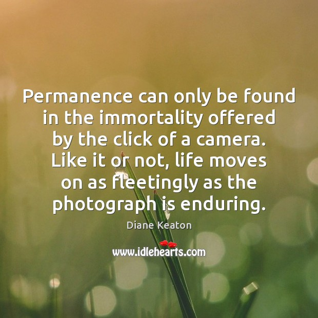 Permanence can only be found in the immortality offered by the click Diane Keaton Picture Quote
