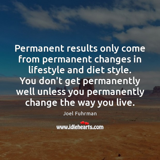 Permanent results only come from permanent changes in lifestyle and diet style. Image