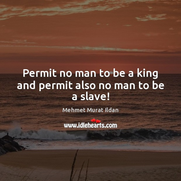 Image, Permit no man to be a king and permit also no man to be a slave!